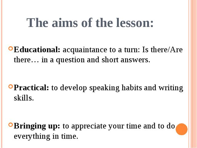 The aims of the lesson: Educational: acquaintance to a turn: Is there/Are the...