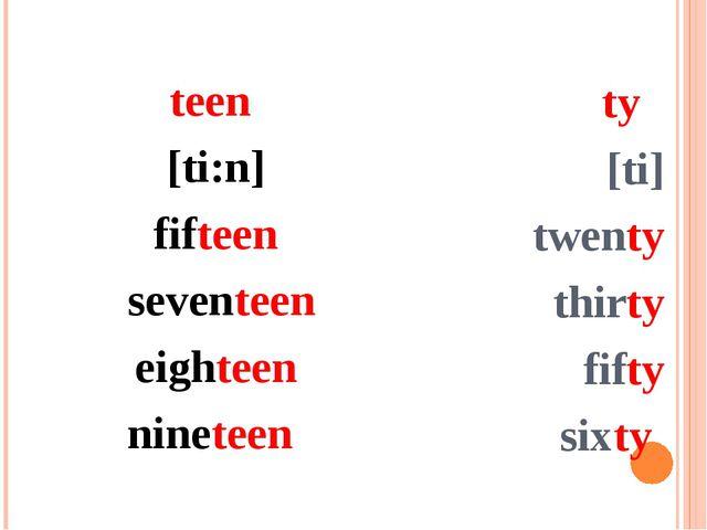 teen [ti:n] fifteen seventeen eighteen nineteen ty [ti] twenty thirty fifty s...