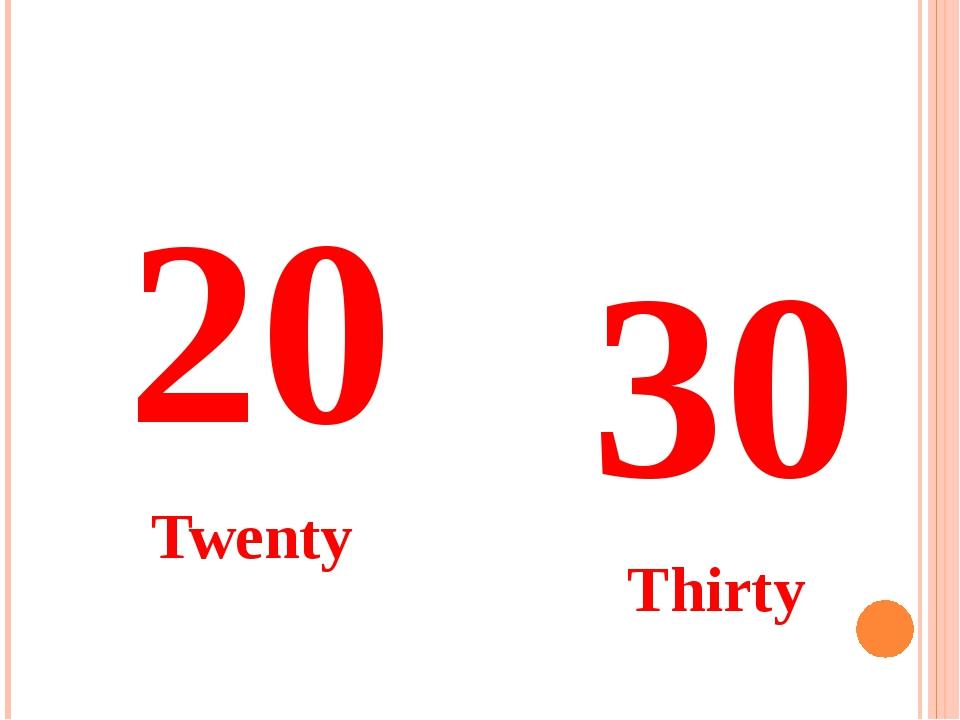 20 Twenty 30 Thirty
