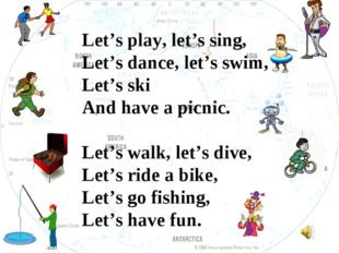 Let's play, let's sing, Let's dance, let's swim, Let's ski And have a picnic.