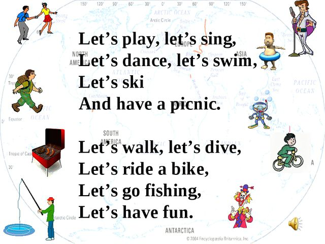 Let's play, let's sing, Let's dance, let's swim, Let's ski And have a picnic....