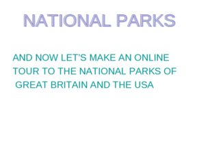 AND NOW LET'S MAKE AN ONLINE TOUR TO THE NATIONAL PARKS OF GREAT BRITAIN AND