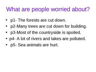 What are people worried about? p1- The forests are cut down. p2-Many trees ar