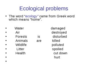 """Ecological problems The word """"ecology"""" came from Greek word which means """"home"""
