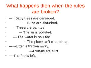 What happens then when the rules are broken? --- Baby trees are damaged. ---