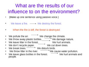 What are the results of our influence to on the environment? (Make up one sen