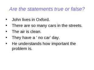Are the statements true or false? John lives in Oxford. There are so many car