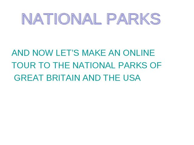 AND NOW LET'S MAKE AN ONLINE TOUR TO THE NATIONAL PARKS OF GREAT BRITAIN AND...