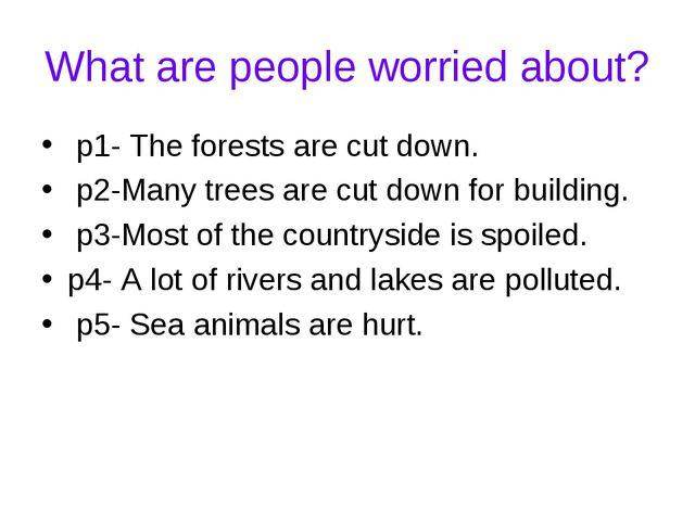 What are people worried about? p1- The forests are cut down. p2-Many trees ar...