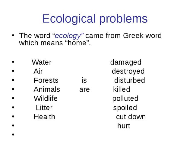 """Ecological problems The word """"ecology"""" came from Greek word which means """"home..."""