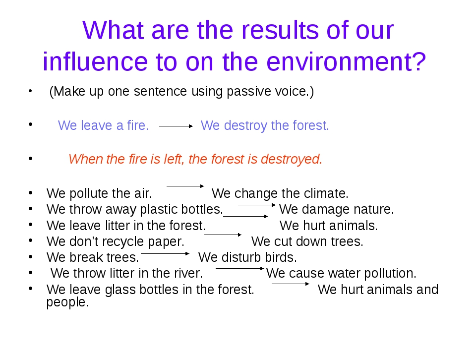 What are the results of our influence to on the environment? (Make up one sen...