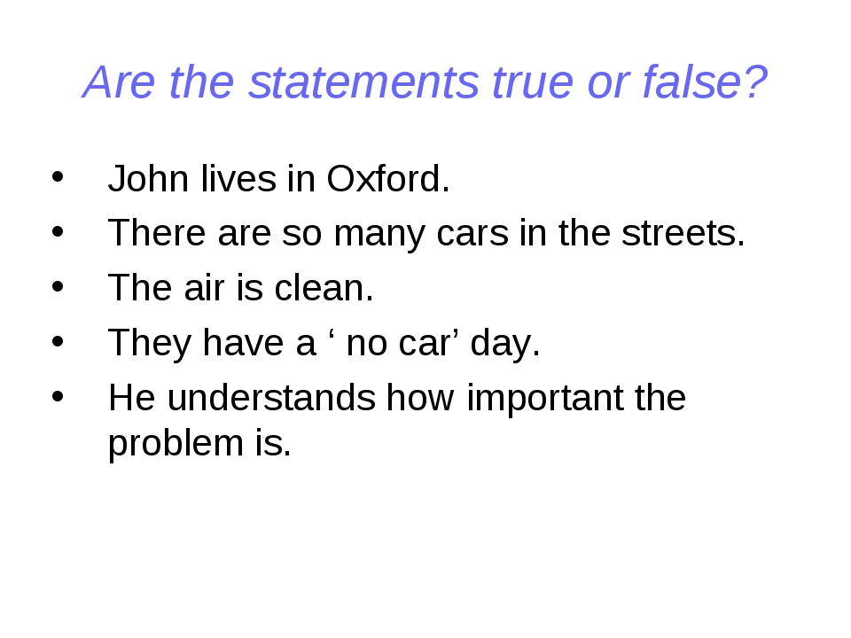 Are the statements true or false? John lives in Oxford. There are so many car...
