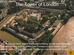 The Tower of London The Tower has been part of the capital's history for the