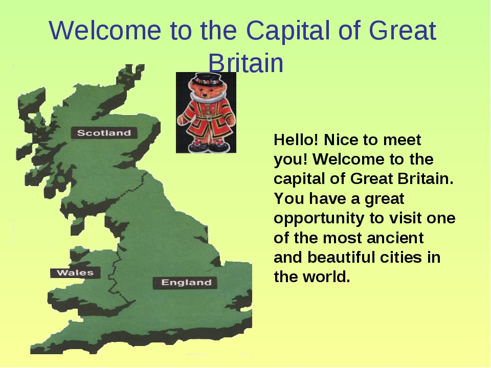 Welcome to the Capital of Great Britain Hello! Nice to meet you! Welcome to t...