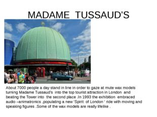 MADAME TUSSAUD'S About 7000 people a day stand in line in order to gaze at mu