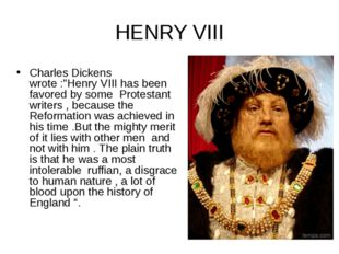 """HENRY VIII Charles Dickens wrote :""""Henry VIII has been favored by some Protes"""