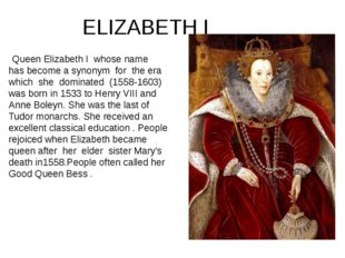 ELIZABETH I Queen Elizabeth I whose name has become a synonym for the era whi