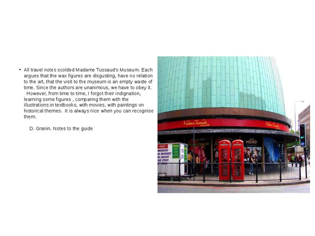 All travel notes scolded Madame Tussaud's Museum. Each argues that the wax f...