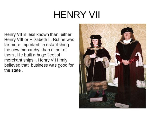 HENRY VII Henry VII is less known than either Henry VIII or Elizabeth I . But...