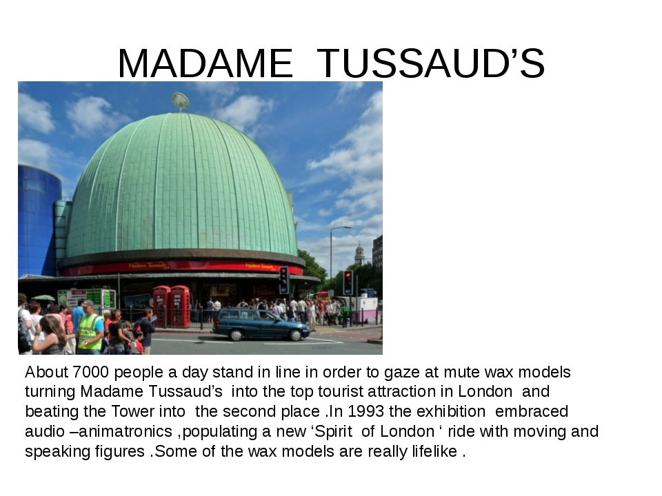MADAME TUSSAUD'S About 7000 people a day stand in line in order to gaze at mu...