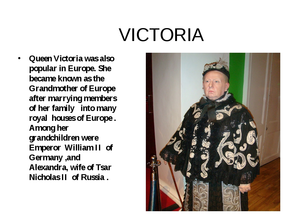 VICTORIA Queen Victoria was also popular in Europe. She became known as the G...