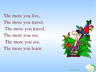 The more you live, The more you travel, The more you travel, The more you