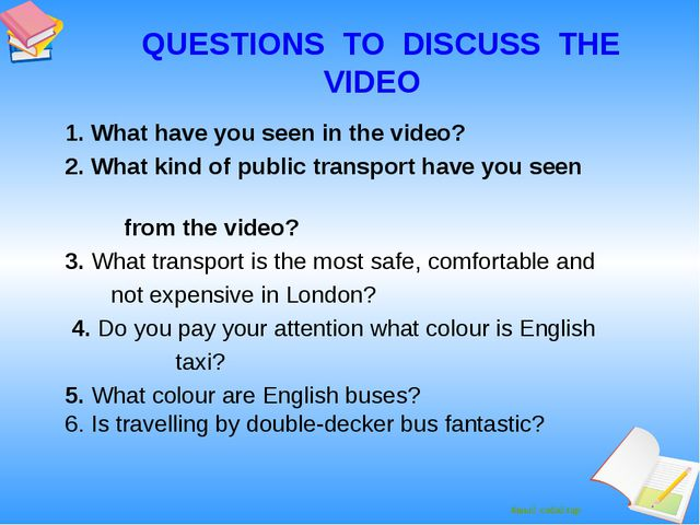 QUESTIONS TO DISCUSS THE VIDEO 1. What have you seen in the video? 2. What k...