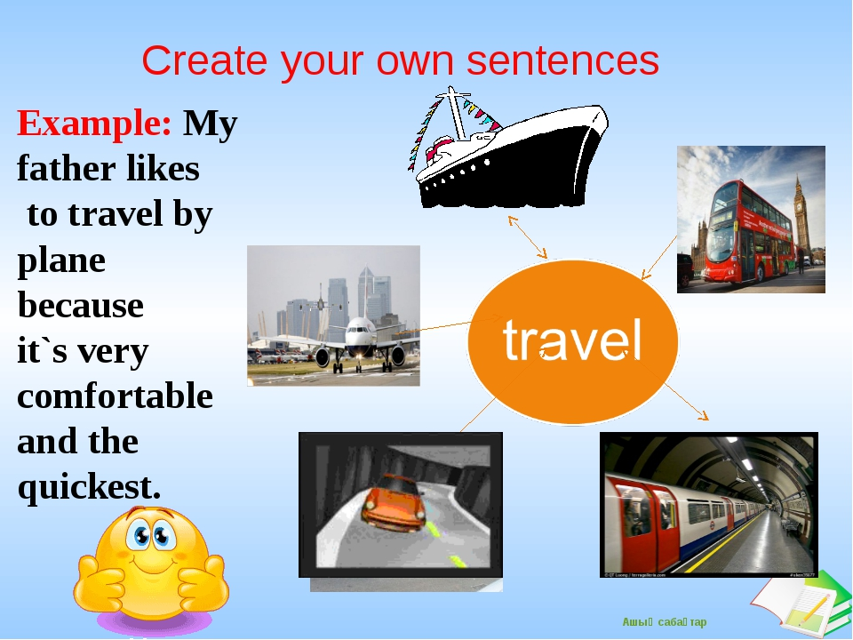 Example: My father likes to travel by plane because it`s very comfortable an...