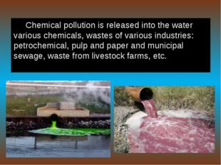 Chemical pollution is released into the water various chemicals, wastes of va