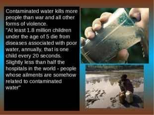 Contaminated water kills more people than war and all other forms of violence