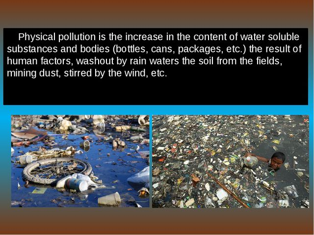 Physical pollution is the increase in the content of water soluble substances...