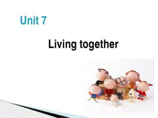 Unit 7 Living together