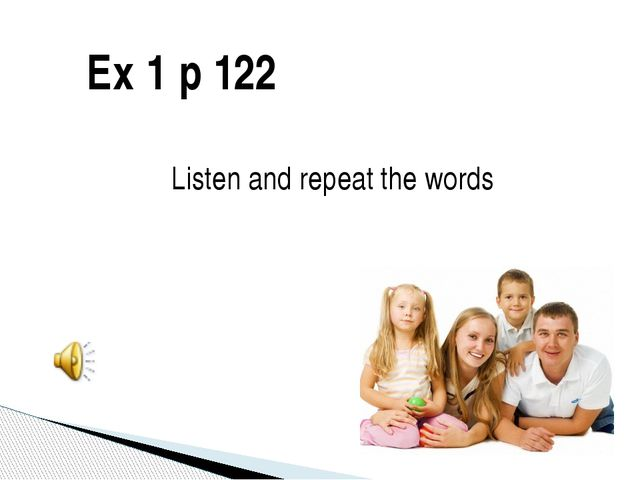 Ex 1 p 122 Listen and repeat the words