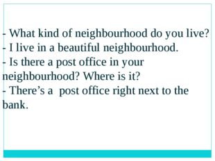 - What kind of neighbourhood do you live? - I live in a beautiful neighbourho