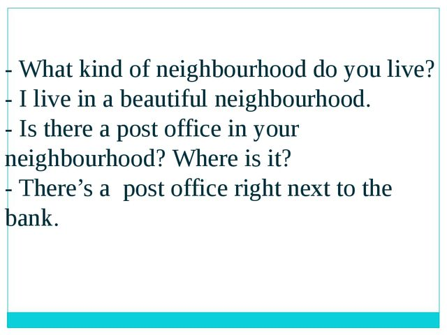 - What kind of neighbourhood do you live? - I live in a beautiful neighbourho...