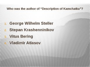 """Who was the author of """"Description of Kamchatka""""? George Wilhelm Steller Step"""
