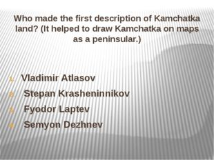 Who made the first description of Kamchatka land? (It helped to draw Kamchatk