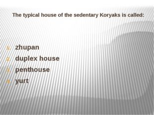 The typical house of the sedentary Koryaks is called: zhupan duplex house pen