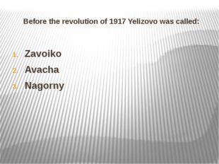 Before the revolution of 1917 Yelizovo was called: Zavoiko Avacha Nagorny