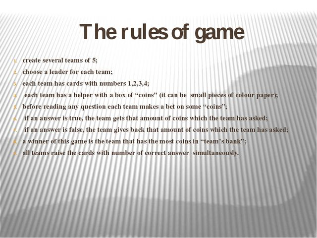 The rules of game create several teams of 5; choose a leader for each team; e...
