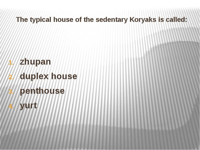 The typical house of the sedentary Koryaks is called: zhupan duplex house pen...