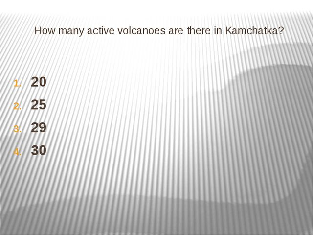 How many active volcanoes are there in Kamchatka? 20 25 29 30