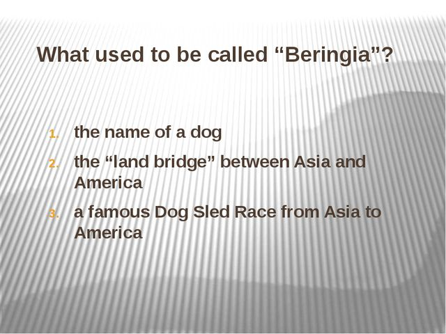 """What used to be called """"Beringia""""? the name of a dog the """"land bridge"""" betwee..."""