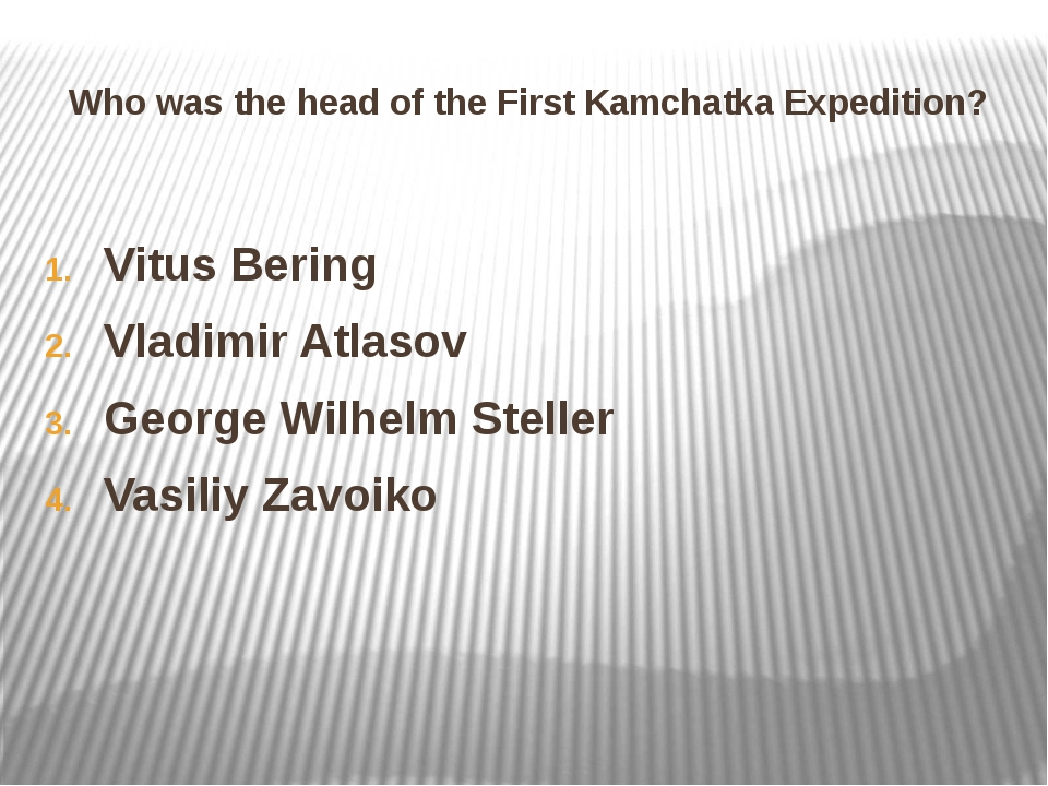 Who was the head of the First Kamchatka Expedition? Vitus Bering Vladimir Atl...