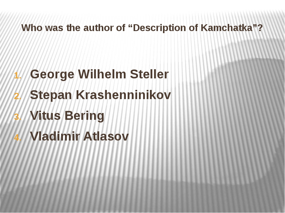 """Who was the author of """"Description of Kamchatka""""? George Wilhelm Steller Step..."""
