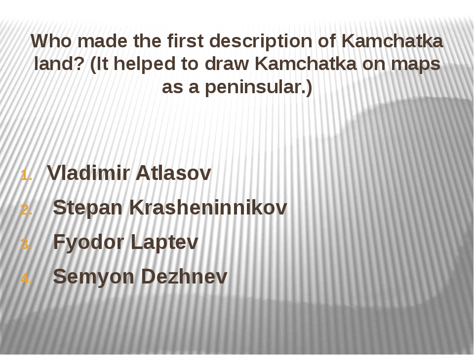 Who made the first description of Kamchatka land? (It helped to draw Kamchatk...