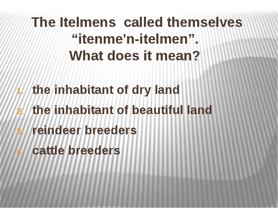 """The Itelmens called themselves """"itenme'n-itelmen"""". What does it mean? the inh..."""