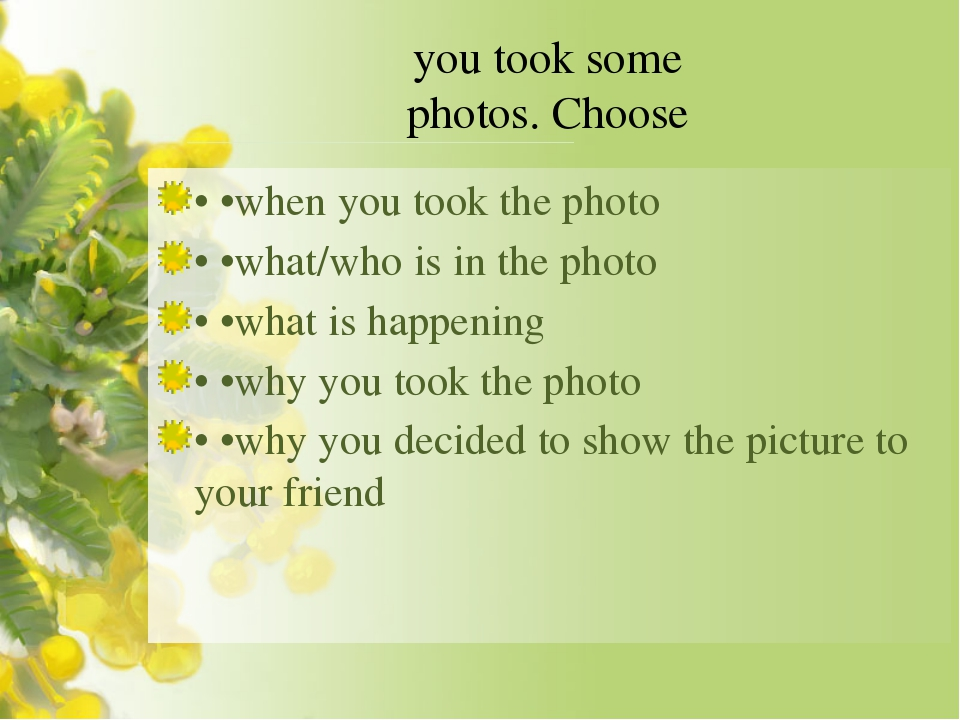 you took some photos. Choose • •when you took the photo • •what/who is in the...