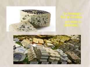 Le fromage – Roi de la table est aimé et désirable. 