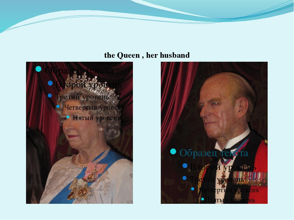 the Queen , her husband